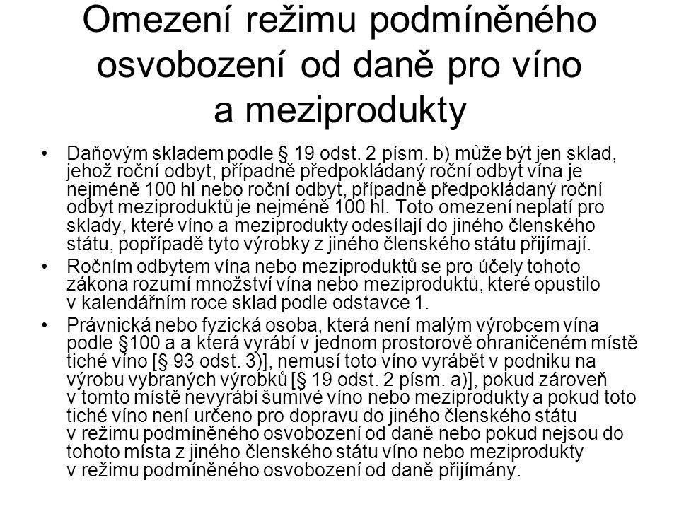 Omezení režimu podmíněného osvobození od daně pro víno a meziprodukty Daňovým skladem podle § 19 odst. 2 písm. b) může být jen sklad, jehož roční odby