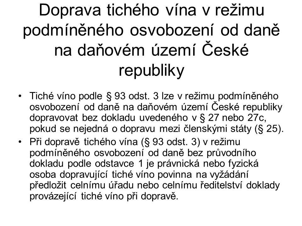 Doprava tichého vína v režimu podmíněného osvobození od daně na daňovém území České republiky Tiché víno podle § 93 odst. 3 lze v režimu podmíněného o