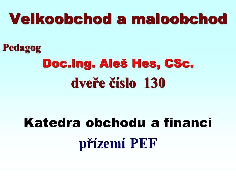 Velkoobchod a maloobchod Pedagog Doc.Ing. Aleš Hes, CSc. dveře číslo 130 Katedra obchodu a financí přízemí PEF