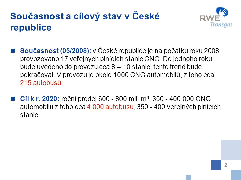 2 Současnost a cílový stav v České republice Současnost (05/2008): v České republice je na počátku roku 2008 provozováno 17 veřejných plnících stanic CNG.
