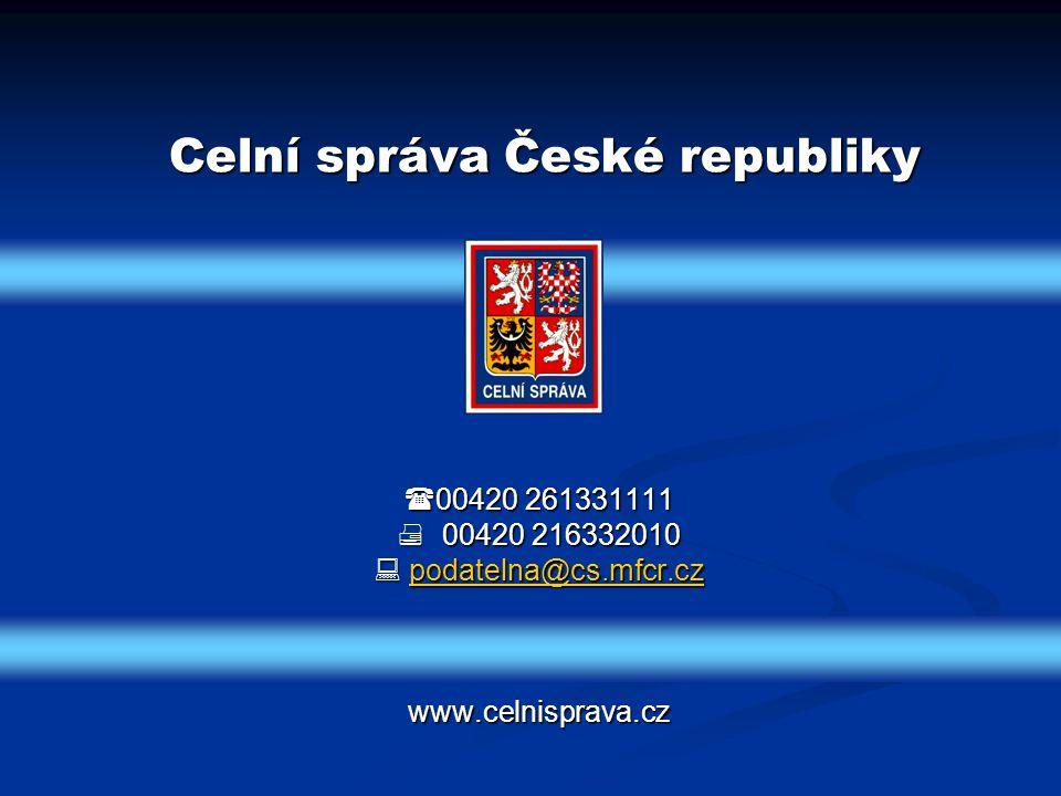  00420 261331111  00420 216332010  podatelna@cs.mfcr.cz www.celnisprava.cz podatelna@cs.mfcr.czpodatelna@cs.mfcr.cz Celní správa České republiky