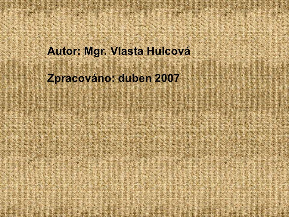 Autor: Mgr. Vlasta Hulcová Zpracováno: duben 2007