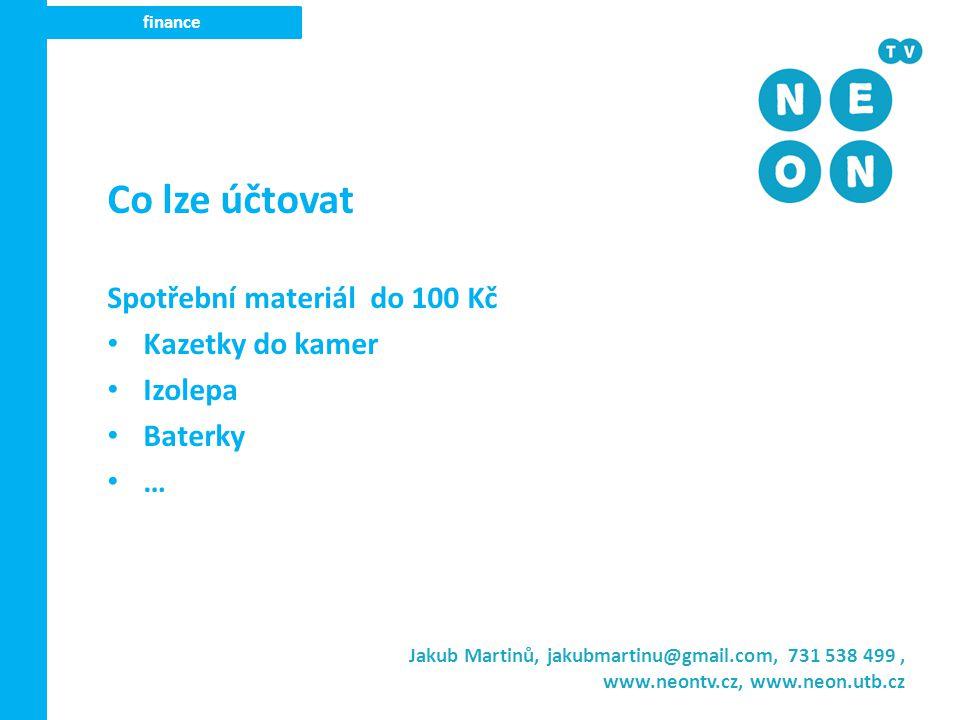 Jakub Martinů, jakubmartinu@gmail.com, 731 538 499, www.neontv.cz, www.neon.utb.cz finance Co lze účtovat Spotřební materiál do 100 Kč Kazetky do kamer Izolepa Baterky …