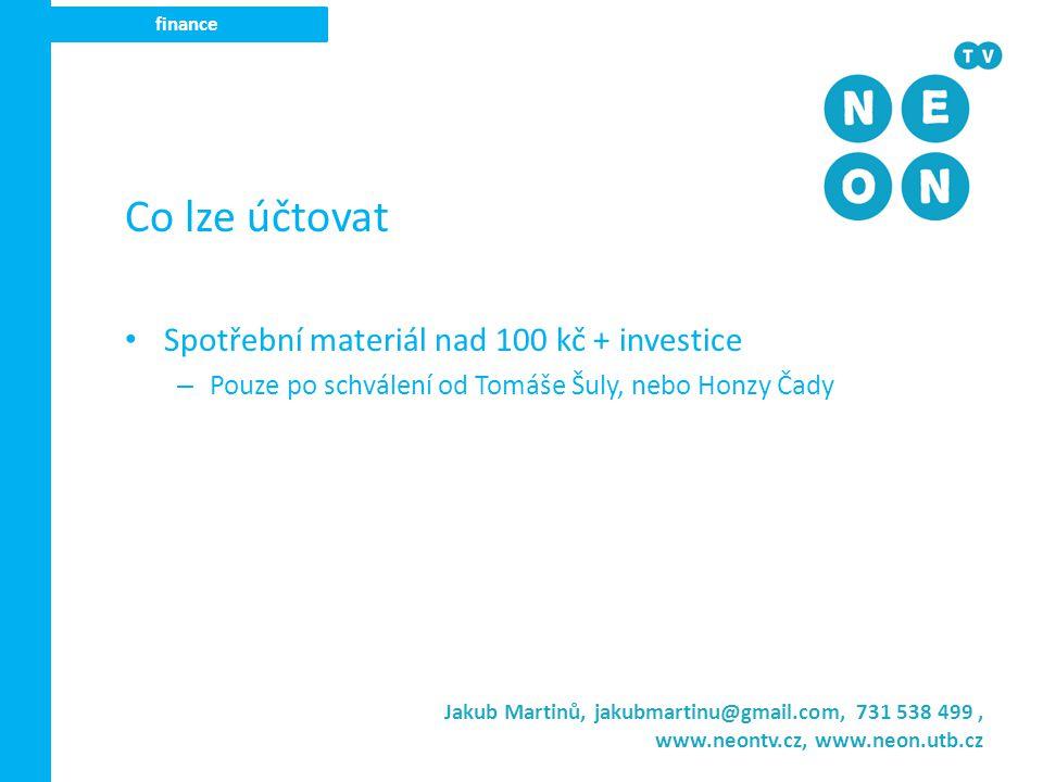 Jakub Martinů, jakubmartinu@gmail.com, 731 538 499, www.neontv.cz, www.neon.utb.cz finance Co nelze účtovat Cesťák Jídlo, pití Příspěvek na mobil Pokuty Zahraniční nákupy Reportáže