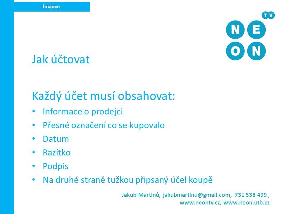 Jakub Martinů, jakubmartinu@gmail.com, 731 538 499, www.neontv.cz, www.neon.utb.cz finance Jak účtovat Nelze vyúčtovat účty Neúplné Potrhané Nečitelné Staré Účtuje se vždy v daném měsíci