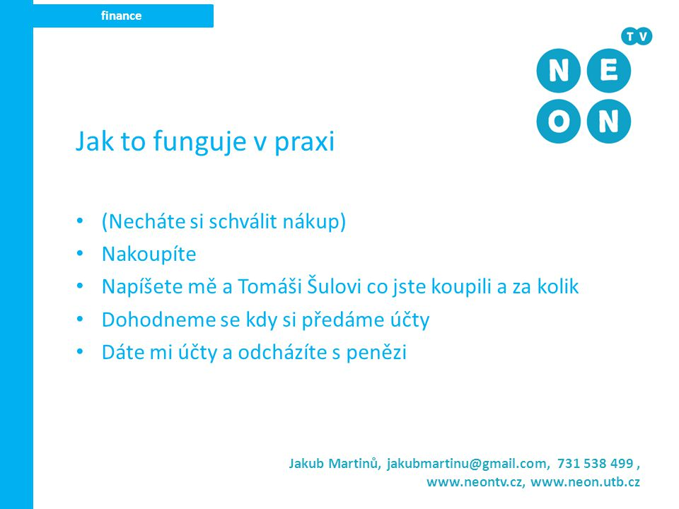 Jakub Martinů, jakubmartinu@gmail.com, 731 538 499, www.neontv.cz, www.neon.utb.cz Děkuji za pozornost.