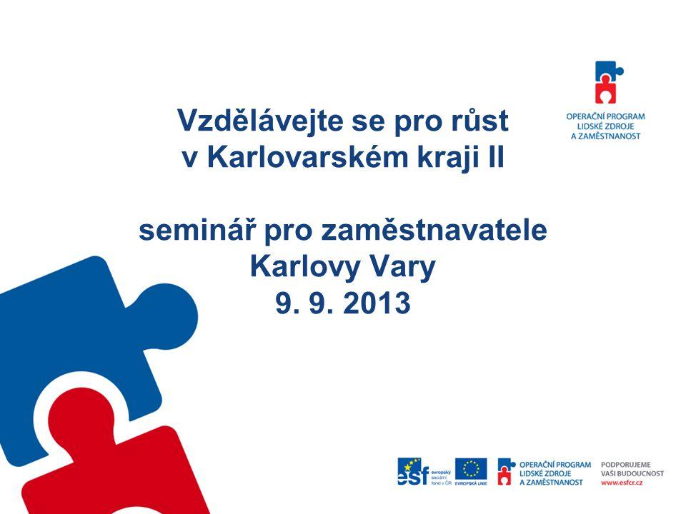Vzdělávejte se pro růst v Karlovarském kraji II seminář pro zaměstnavatele Karlovy Vary 9. 9. 2013