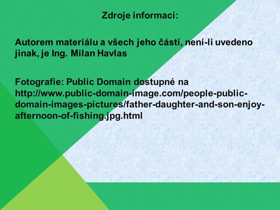 Zdroje informací: Autorem materiálu a všech jeho částí, není-li uvedeno jinak, je Ing. Milan Havlas Fotografie: Public Domain dostupné na http://www.p