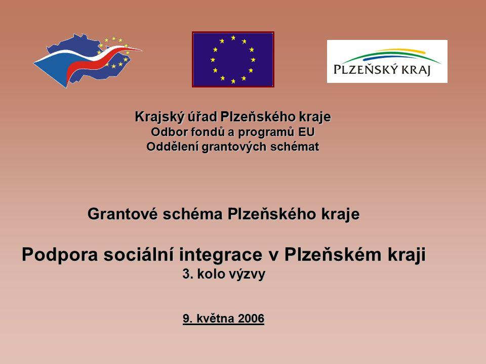 Krajský úřad Plzeňského kraje Odbor fondů a programů EU Oddělení grantových schémat Grantové schéma Plzeňského kraje Podpora sociální integrace v Plzeňském kraji 3.