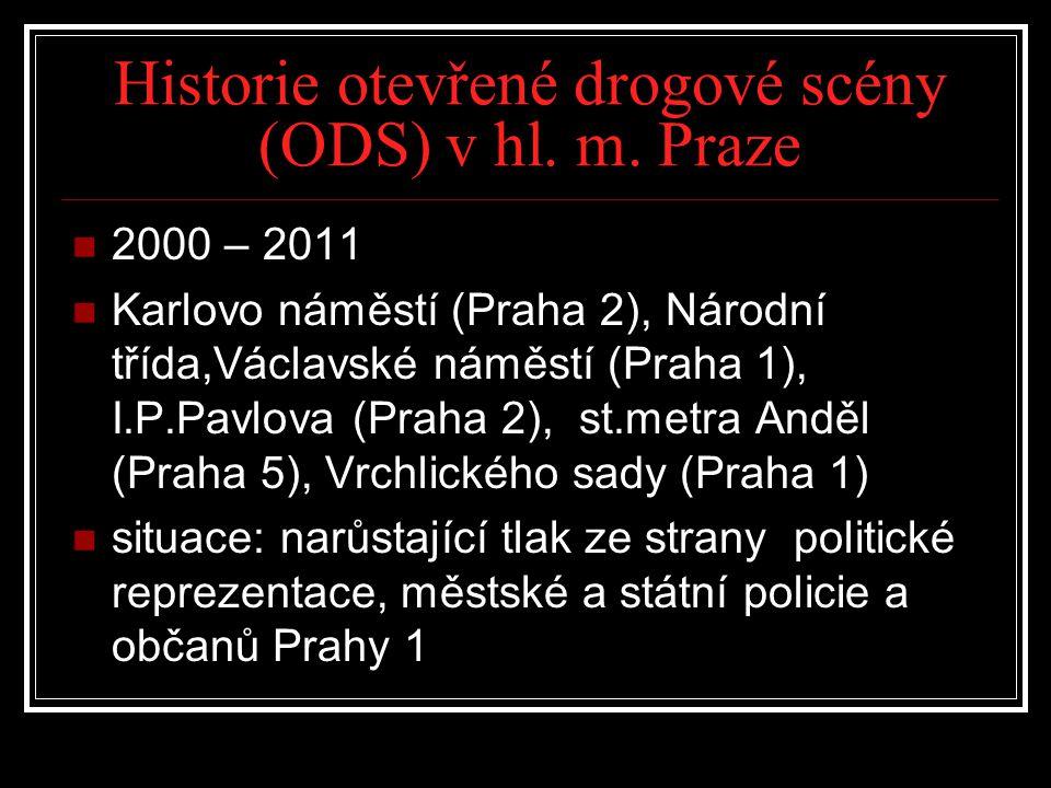 Historie otevřené drogové scény (ODS) v hl. m. Praze 2000 – 2011 Karlovo náměstí (Praha 2), Národní třída,Václavské náměstí (Praha 1), I.P.Pavlova (Pr