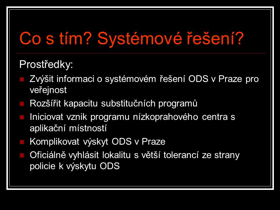 Co s tím? Systémové řešení? Prostředky: Zvýšit informaci o systémovém řešení ODS v Praze pro veřejnost Rozšířit kapacitu substitučních programů Inicio