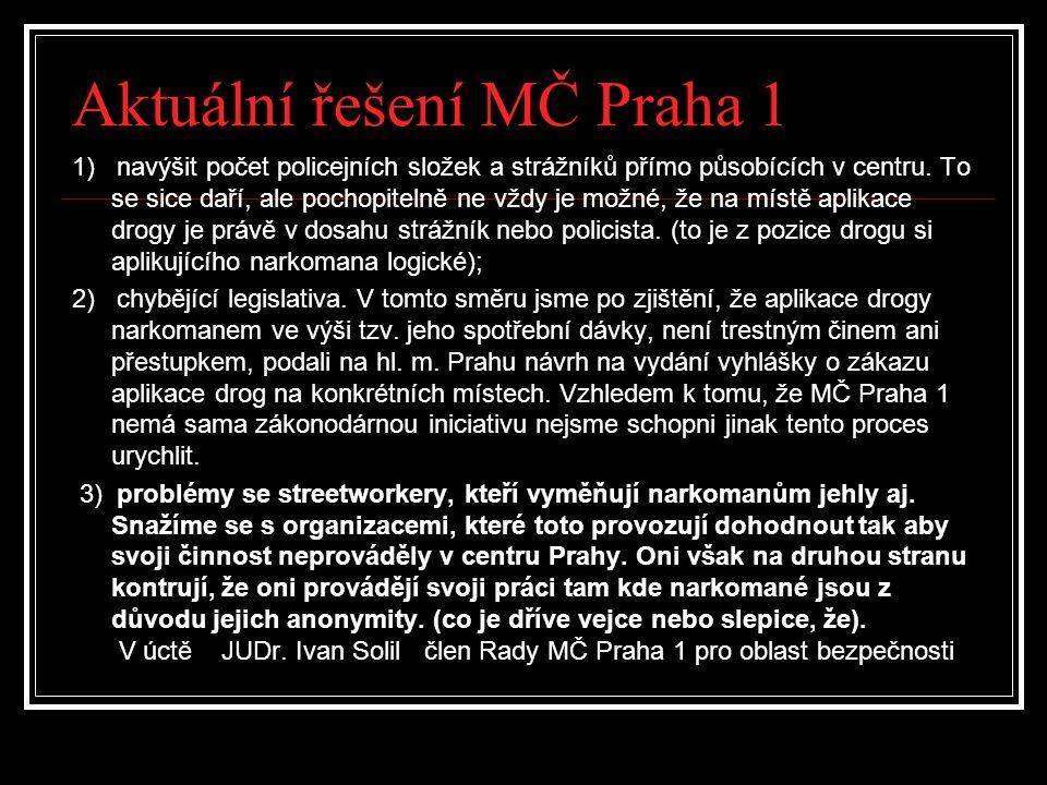 Aktuální řešení MČ Praha 1 1) navýšit počet policejních složek a strážníků přímo působících v centru. To se sice daří, ale pochopitelně ne vždy je mož