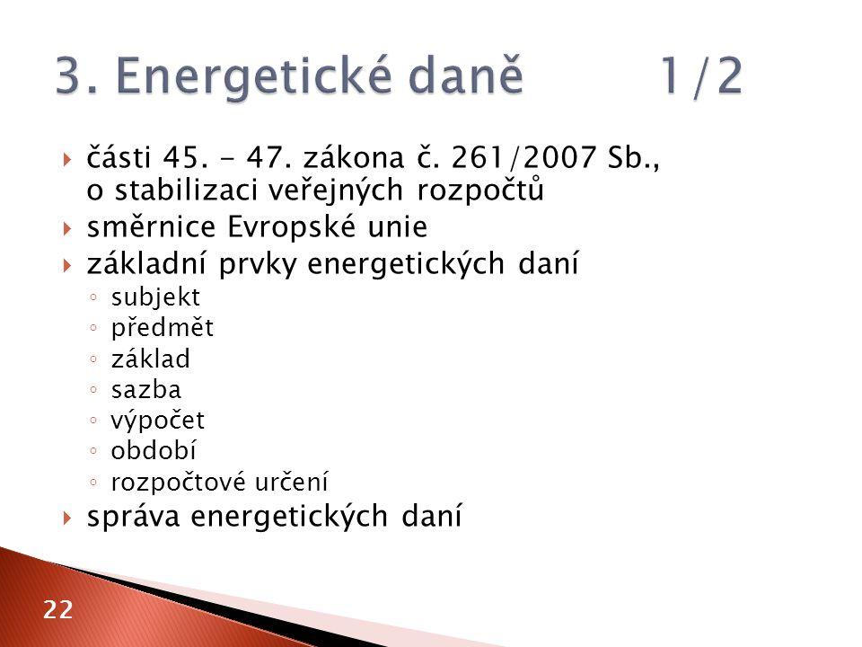  části 45. - 47. zákona č. 261/2007 Sb., o stabilizaci veřejných rozpočtů  směrnice Evropské unie  základní prvky energetických daní ◦ subjekt ◦ př