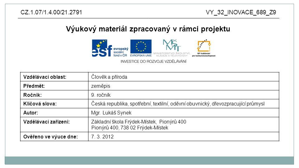 Anotace: výukový materiál vytvořen jako prezentace v aplikaci Microsoft PowerPoint pro využití všech možností prezentace je nutné připojení na internet rozdělení a rozmístění spotřebního průmyslu v ČR