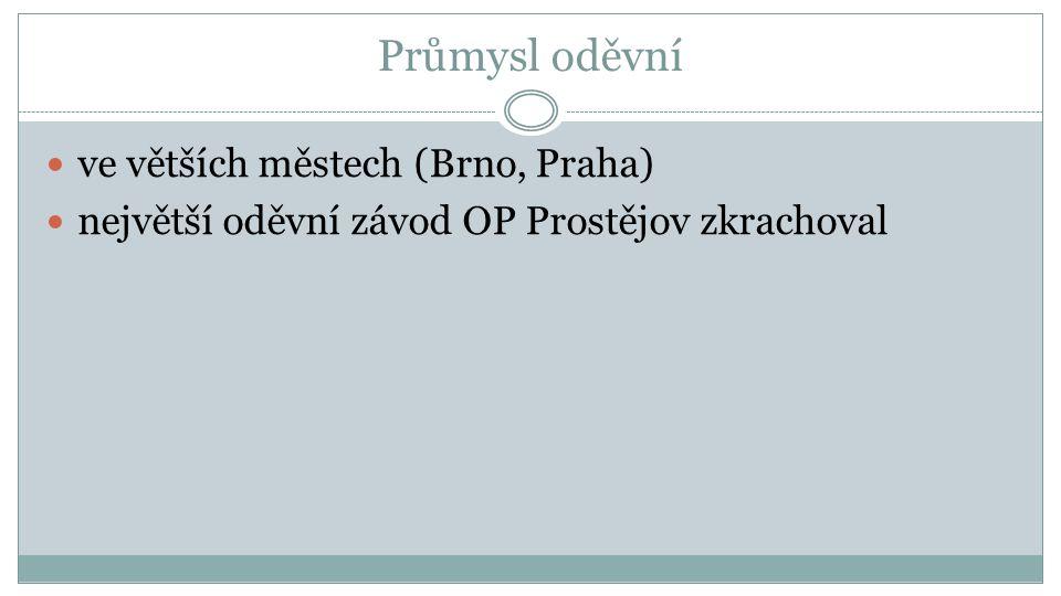 Průmysl oděvní ve větších městech (Brno, Praha) největší oděvní závod OP Prostějov zkrachoval