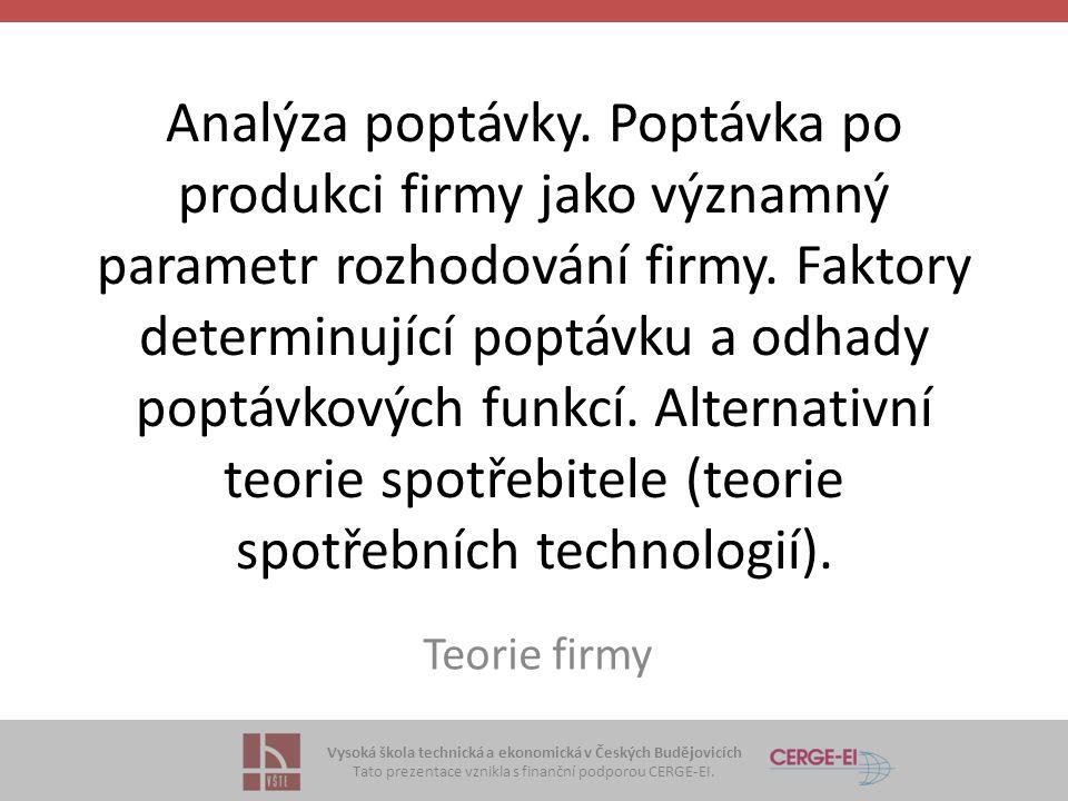 Vysoká škola technická a ekonomická v Českých Budějovicích Tato prezentace vznikla s finanční podporou CERGE-EI. Analýza poptávky. Poptávka po produkc