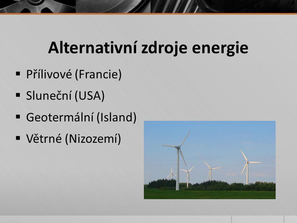 Alternativní zdroje energie  Přílivové (Francie)  Sluneční (USA)  Geotermální (Island)  Větrné (Nizozemí)