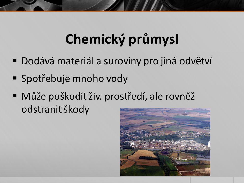 Chemický průmysl  Dodává materiál a suroviny pro jiná odvětví  Spotřebuje mnoho vody  Může poškodit živ.