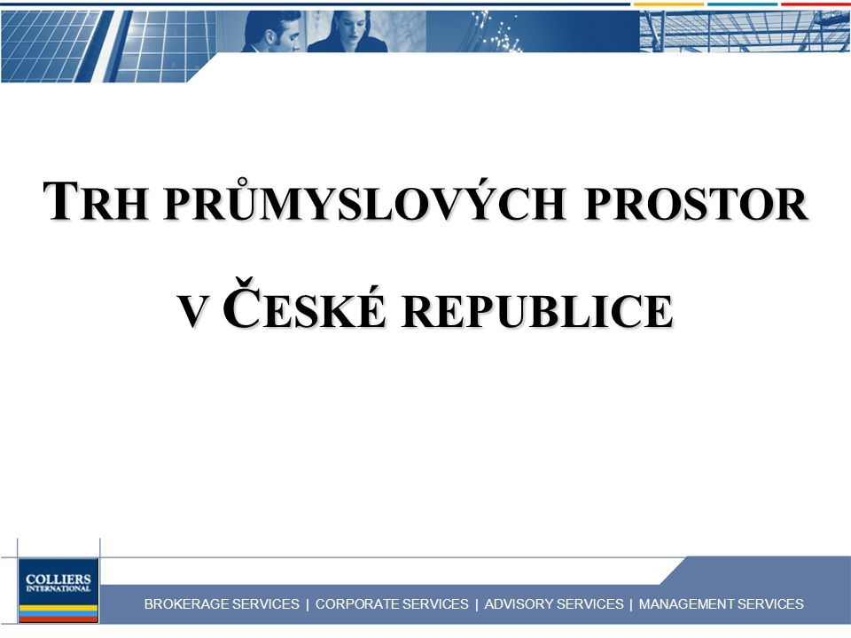 BROKERAGE SERVICES | CORPORATE SERVICES | ADVISORY SERVICES | MANAGEMENT SERVICES T RH PRŮMYSLOVÝCH PROSTOR V Č ESKÉ REPUBLICE