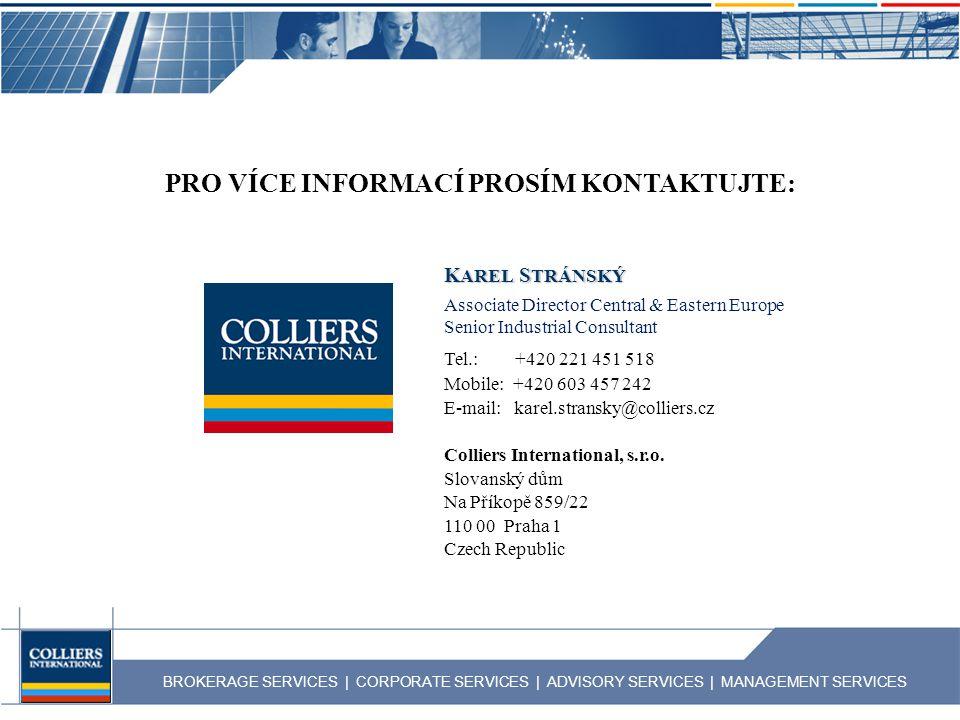 BROKERAGE SERVICES | CORPORATE SERVICES | ADVISORY SERVICES | MANAGEMENT SERVICES PRO VÍCE INFORMACÍ PROSÍM KONTAKTUJTE: K AREL S TRÁNSKÝ Colliers International, s.r.o.