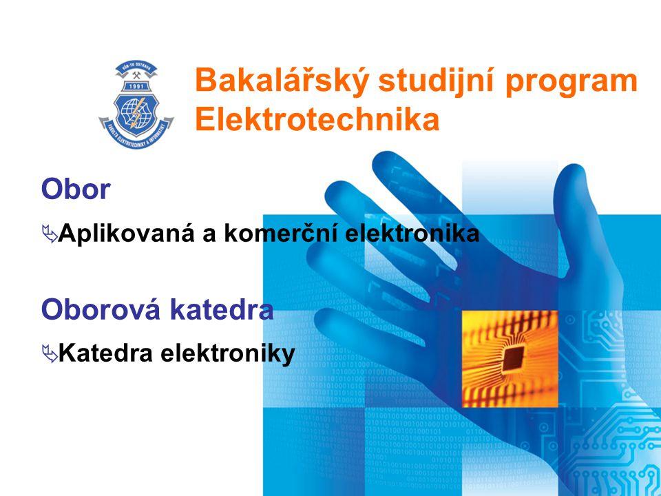 Bakalářský studijní program Elektrotechnika Obor  Aplikovaná a komerční elektronika Oborová katedra  Katedra elektroniky