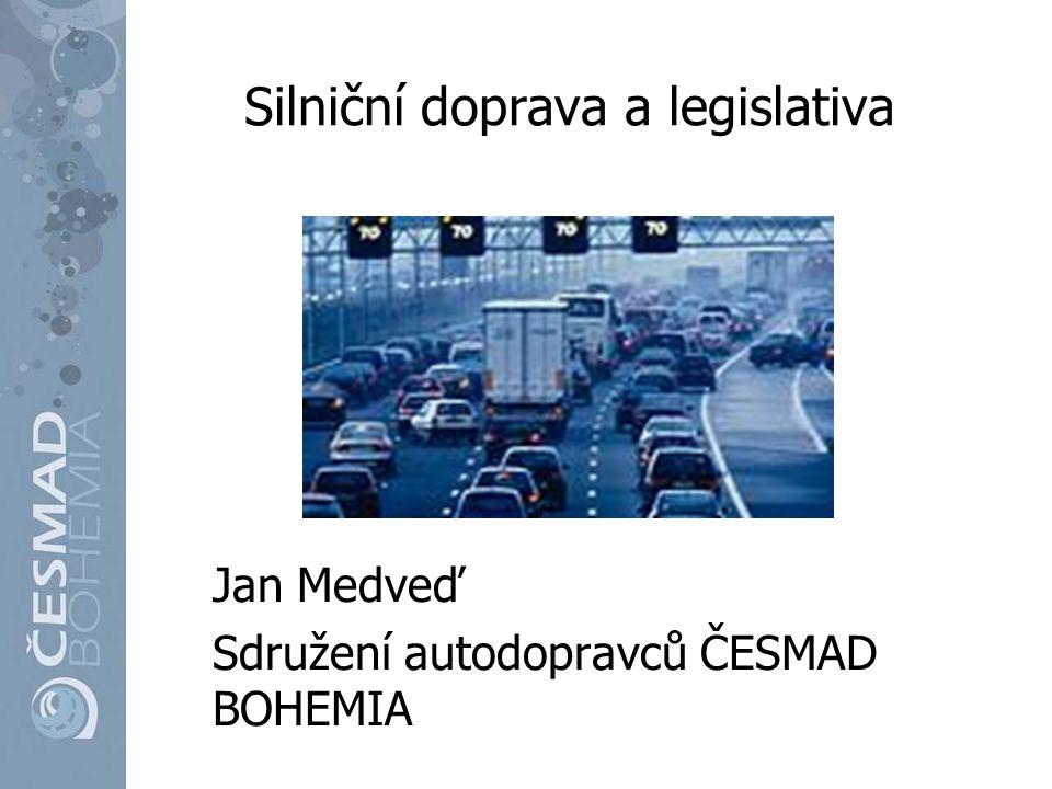 Silniční doprava a legislativa Jan Medveď Sdružení autodopravců ČESMAD BOHEMIA