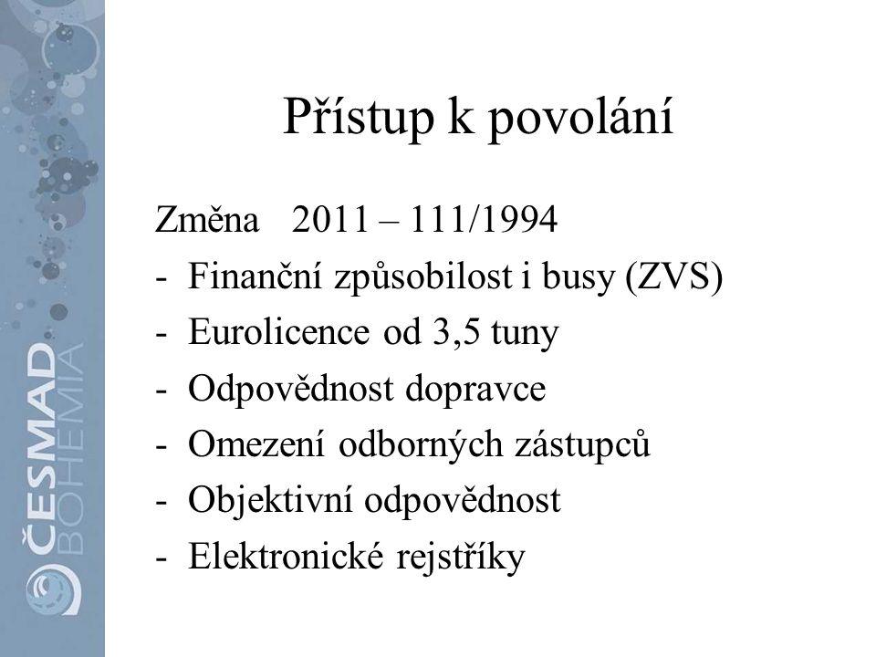 Přístup k povolání Změna 2011 – 111/1994 -Finanční způsobilost i busy (ZVS) -Eurolicence od 3,5 tuny -Odpovědnost dopravce -Omezení odborných zástupců