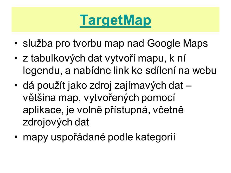 TargetMap služba pro tvorbu map nad Google Maps z tabulkových dat vytvoří mapu, k ní legendu, a nabídne link ke sdílení na webu dá použít jako zdroj zajímavých dat – většina map, vytvořených pomocí aplikace, je volně přístupná, včetně zdrojových dat mapy uspořádané podle kategorií