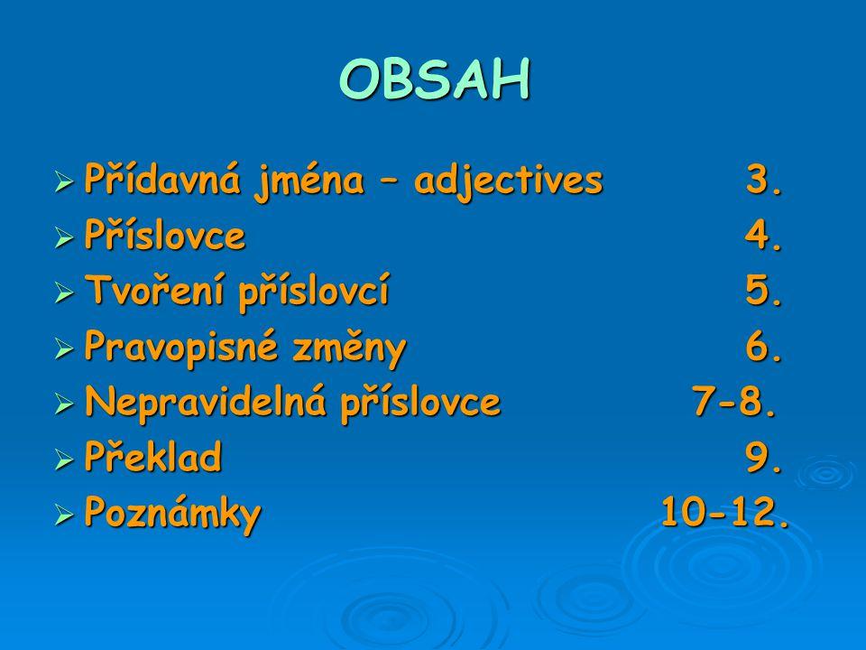 Přídavná jména - Adjectives  Přídavná jména vyjadřují vlastnosti podstatných jmen  Odpovídají na otázku WHAT (jaký).