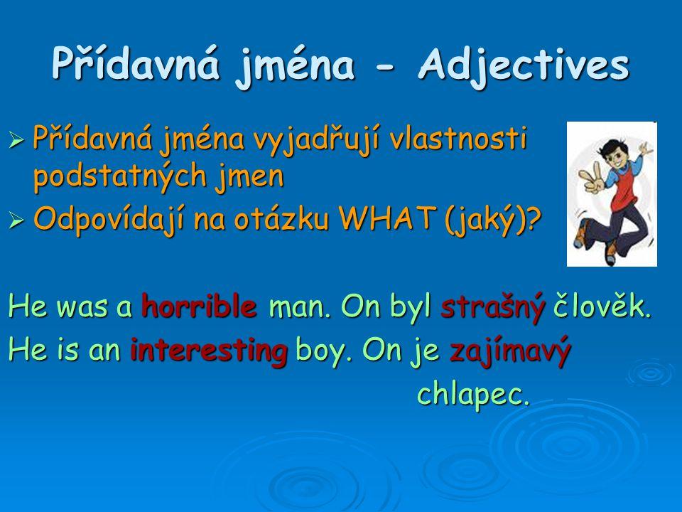 Příslovce - Adverbs  Příslovce doplňují slovesa  Odpovídají na otázku HOW (jak).