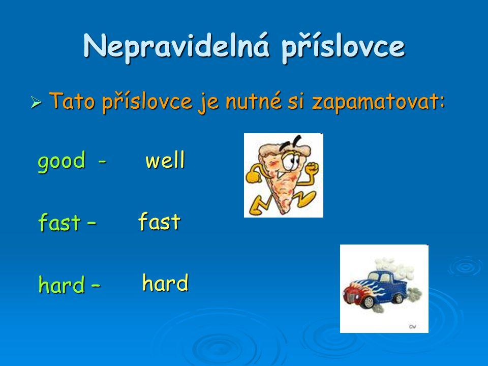 Nepravidelná příslovce  good He is a ______ driver.