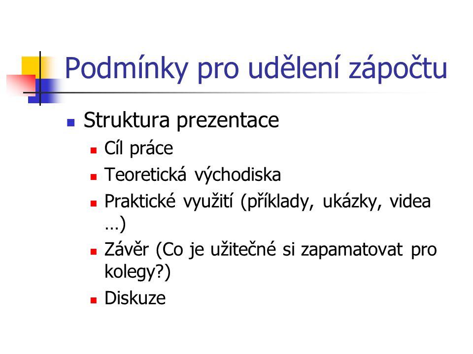 Podmínky pro udělení zápočtu Struktura prezentace Cíl práce Teoretická východiska Praktické využití (příklady, ukázky, videa …) Závěr (Co je užitečné