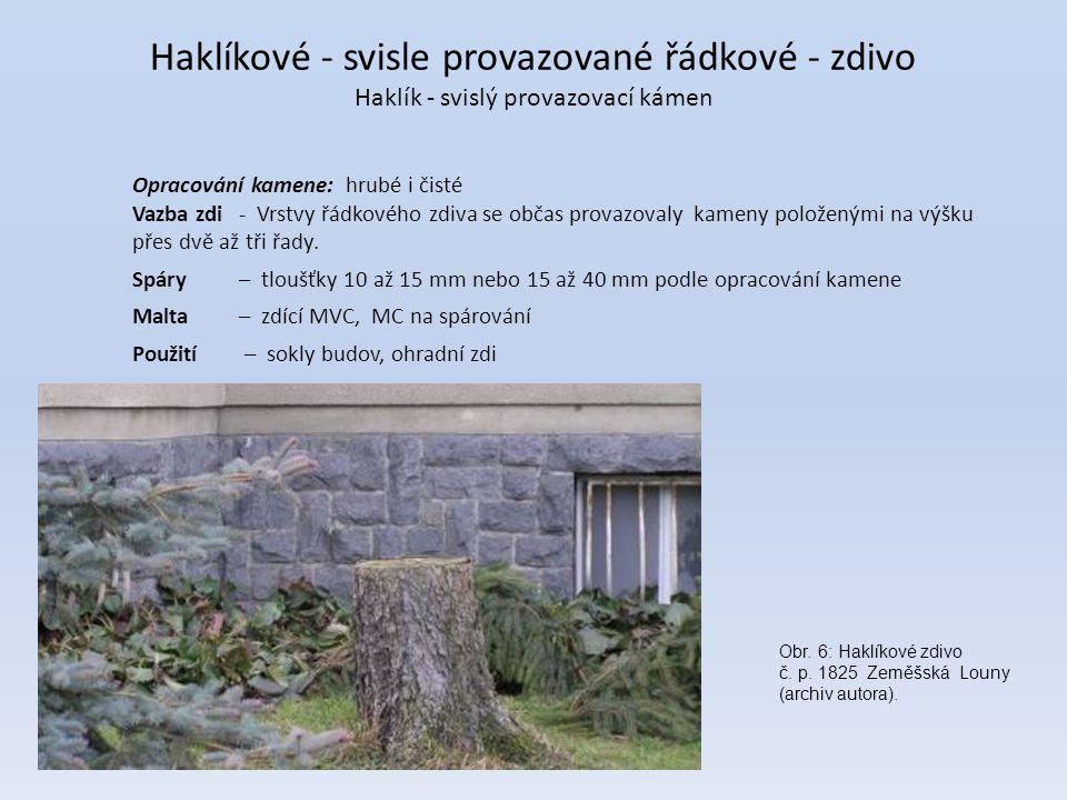Haklíkové - svisle provazované řádkové - zdivo Haklík - svislý provazovací kámen Opracování kamene:hrubé i čisté Vazba zdi - Vrstvy řádkového zdiva se občas provazovaly kameny položenými na výšku přes dvě až tři řady.