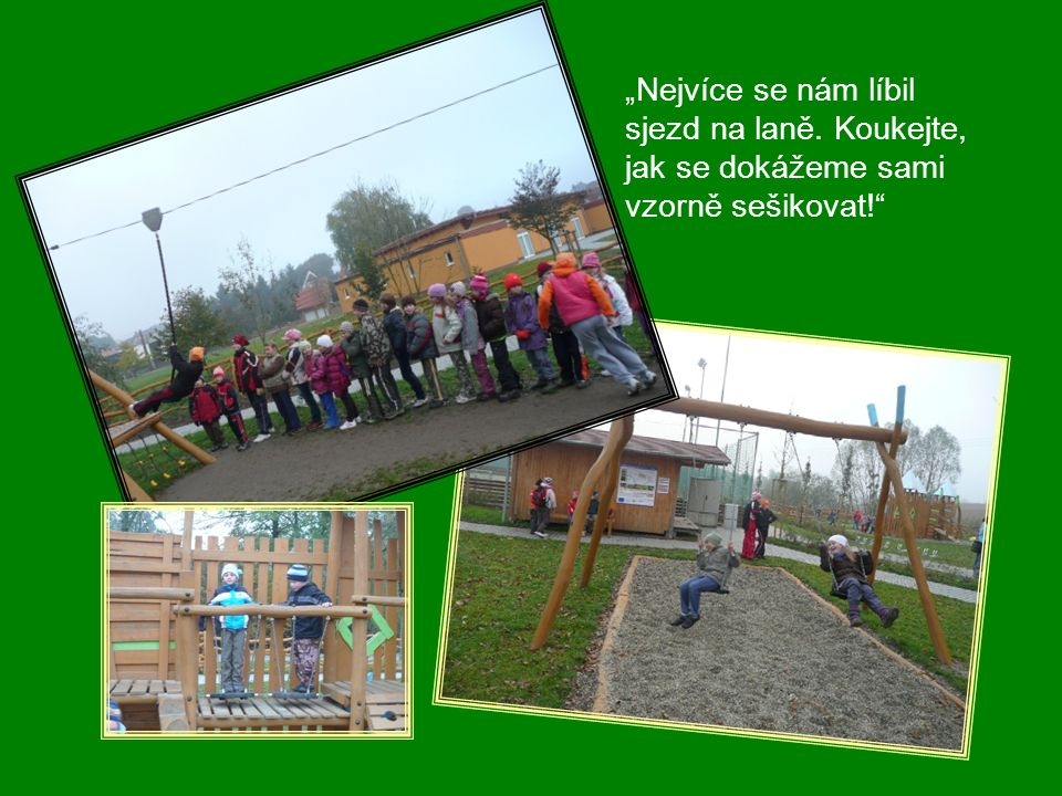 """""""Nejprve jsme prozkoumali terén školního hřiště, abychom jej pak mohli porovnat s novým dětským hřištěm, na které jsme se vzápětí vydali."""