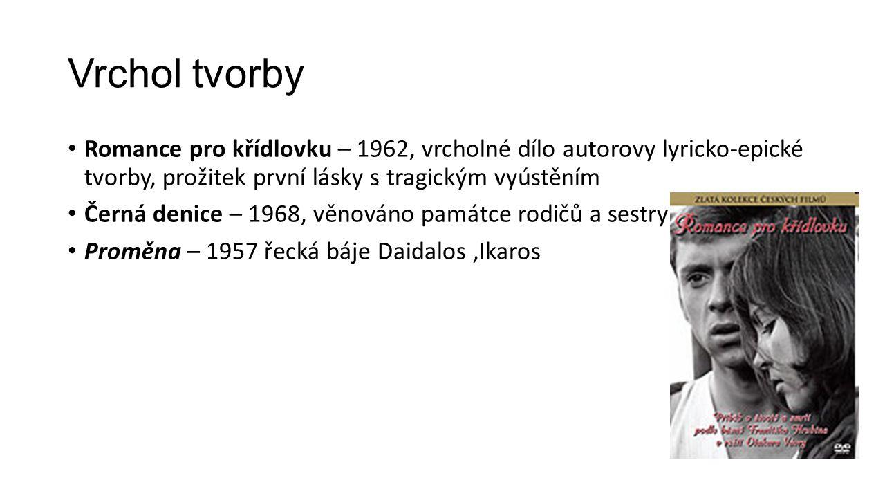 Vrchol tvorby Romance pro křídlovku – 1962, vrcholné dílo autorovy lyricko-epické tvorby, prožitek první lásky s tragickým vyústěním Černá denice – 1968, věnováno památce rodičů a sestry Proměna – 1957 řecká báje Daidalos,Ikaros