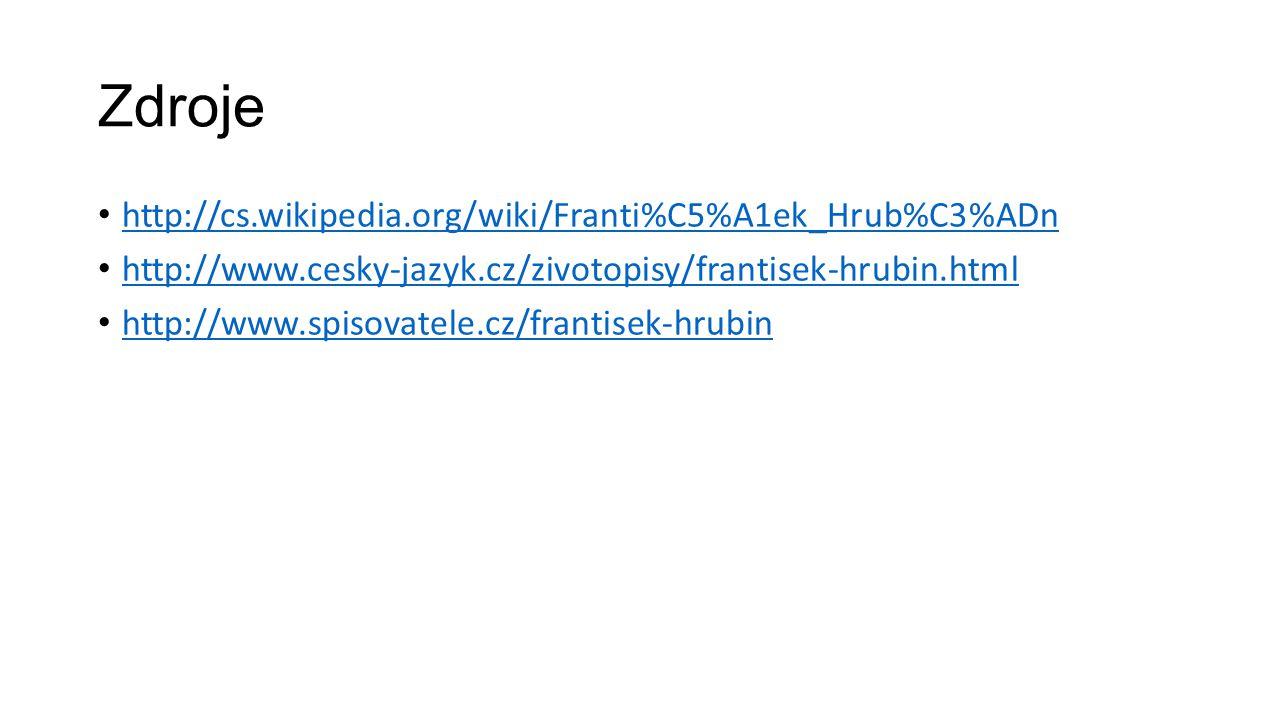 Zdroje http://cs.wikipedia.org/wiki/Franti%C5%A1ek_Hrub%C3%ADn http://www.cesky-jazyk.cz/zivotopisy/frantisek-hrubin.html http://www.spisovatele.cz/frantisek-hrubin
