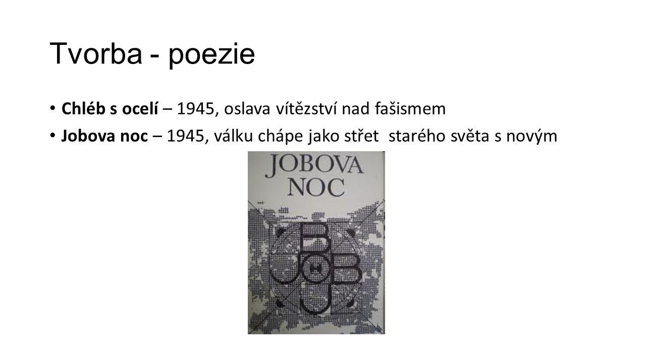 Tvorba - poezie Chléb s ocelí – 1945, oslava vítězství nad fašismem Jobova noc – 1945, válku chápe jako střet starého světa s novým