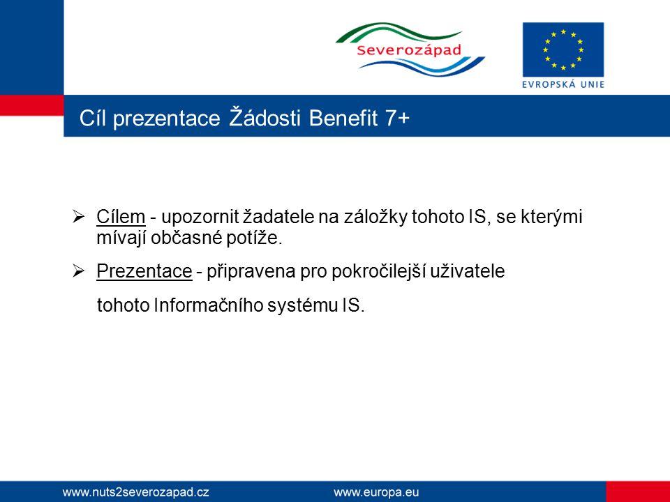 Cíl prezentace Žádosti Benefit 7+  Cílem - upozornit žadatele na záložky tohoto IS, se kterými mívají občasné potíže.  Prezentace - připravena pro p