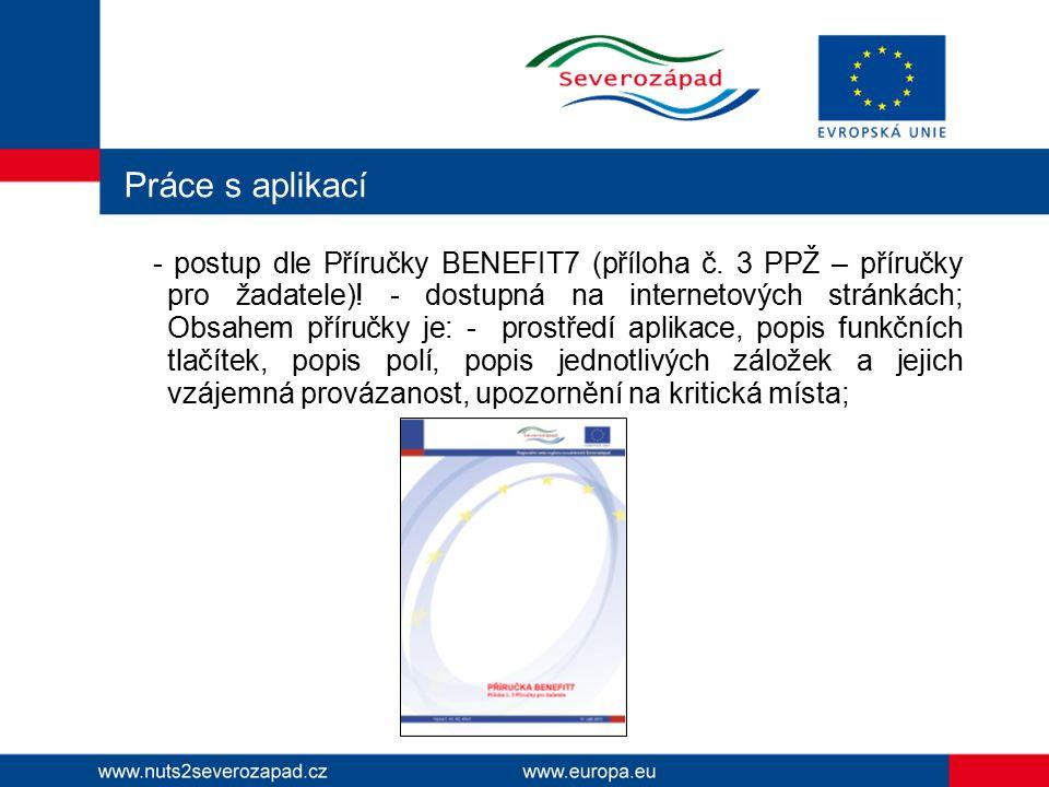- postup dle Příručky BENEFIT7 (příloha č. 3 PPŽ – příručky pro žadatele)! - dostupná na internetových stránkách; Obsahem příručky je: - prostředí apl