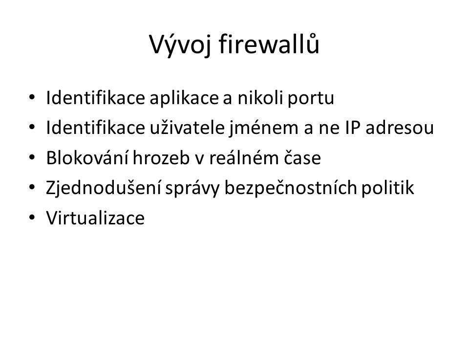 Vývoj firewallů Identifikace aplikace a nikoli portu Identifikace uživatele jménem a ne IP adresou Blokování hrozeb v reálném čase Zjednodušení správy bezpečnostních politik Virtualizace