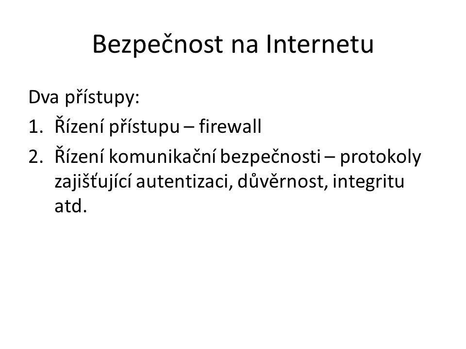 Bezpečnost na Internetu Dva přístupy: 1.Řízení přístupu – firewall 2.Řízení komunikační bezpečnosti – protokoly zajišťující autentizaci, důvěrnost, in