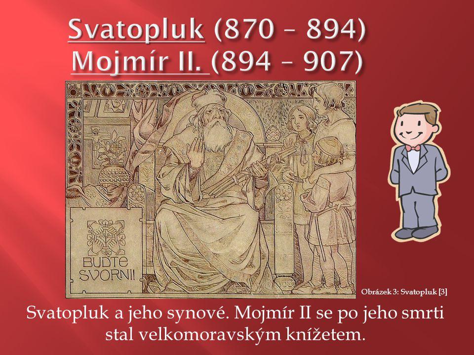 Svatopluk a jeho synové.Mojmír II se po jeho smrti stal velkomoravským knížetem.