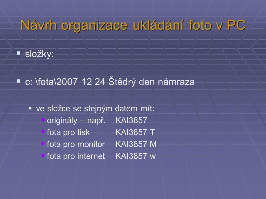  složky:  c: \fota\2007 12 24 Štědrý den námraza  ve složce se stejným datem mít:  originály – např. KAI3857  fota pro tisk KAI3857 T  fota pro