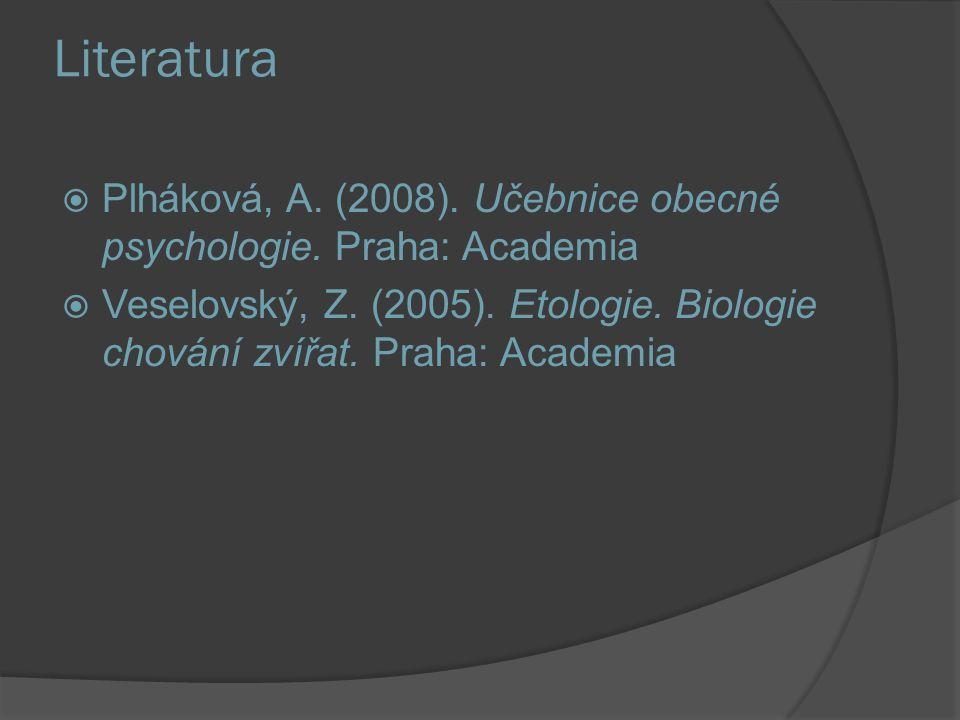 Literatura  Plháková, A. (2008). Učebnice obecné psychologie. Praha: Academia  Veselovský, Z. (2005). Etologie. Biologie chování zvířat. Praha: Acad