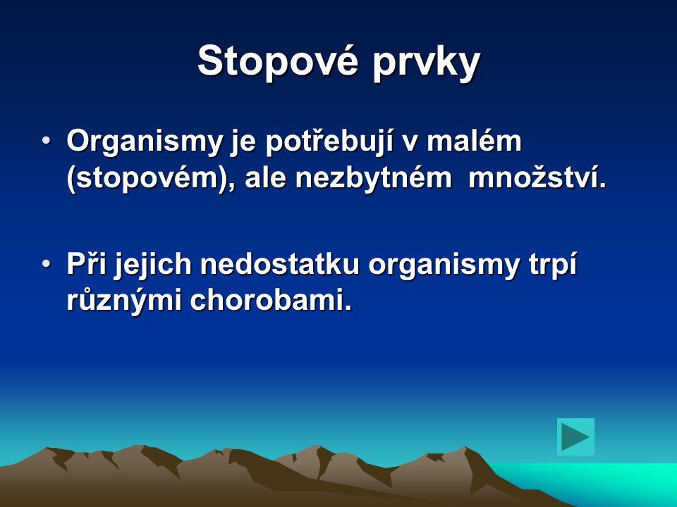 Stopové prvky Organismy je potřebují v malém (stopovém), ale nezbytném množství.Organismy je potřebují v malém (stopovém), ale nezbytném množství. Při