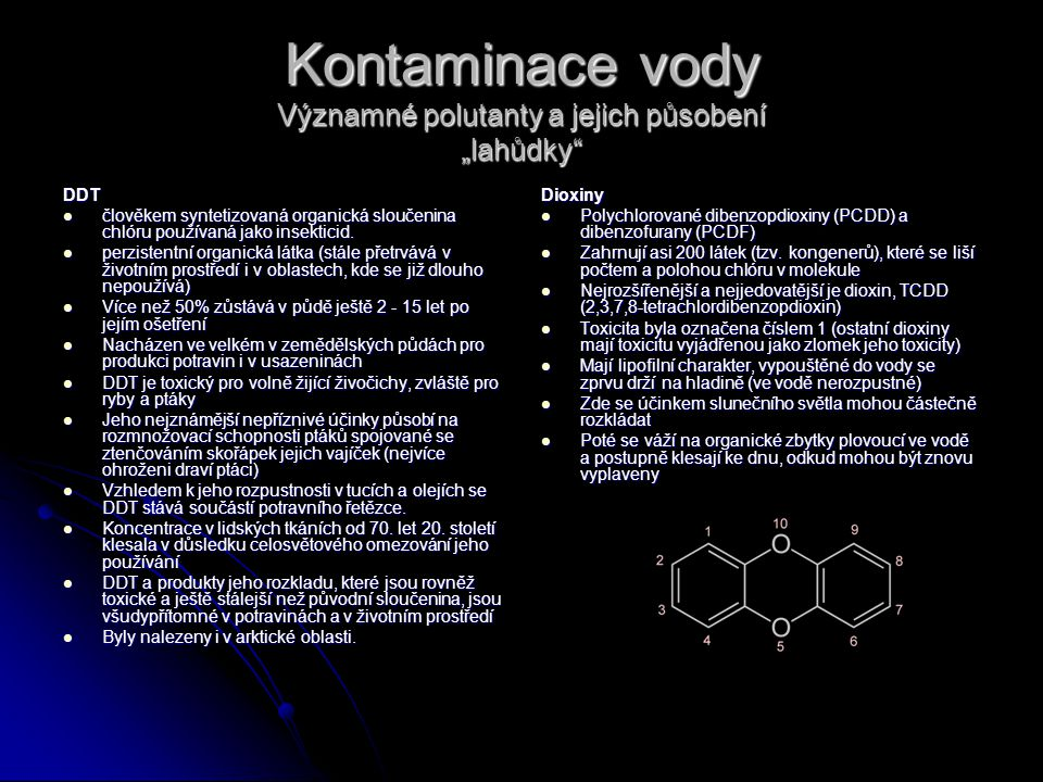 """Kontaminace vody Významné polutanty a jejich působení """"lahůdky"""" DDT člověkem syntetizovaná organická sloučenina chlóru používaná jako insekticid. člov"""