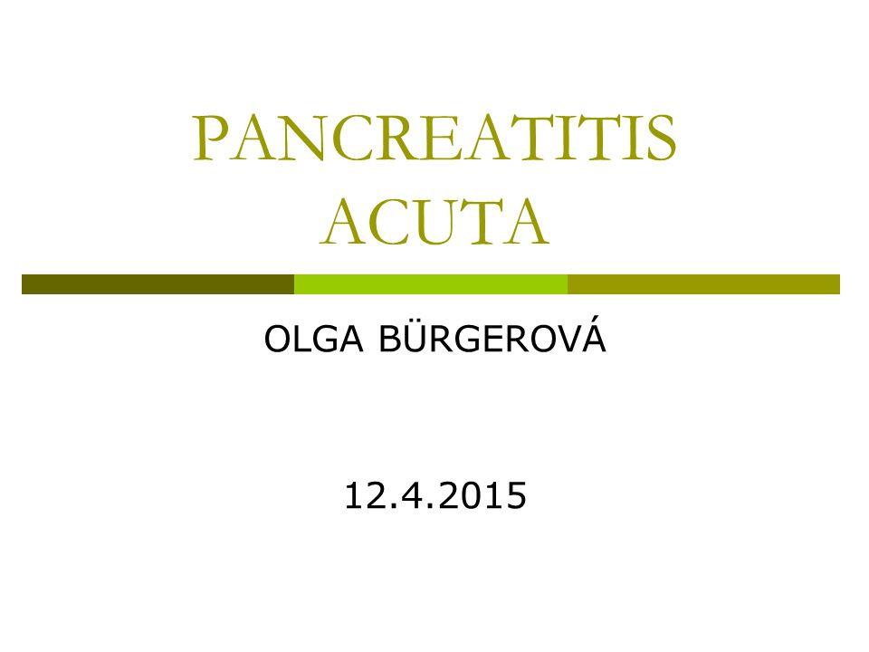 PANCREATITIS ACUTA OLGA BÜRGEROVÁ 12.4.2015