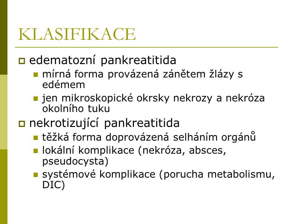KLASIFIKACE  edematozní pankreatitida mírná forma provázená zánětem žlázy s edémem jen mikroskopické okrsky nekrozy a nekróza okolního tuku  nekroti
