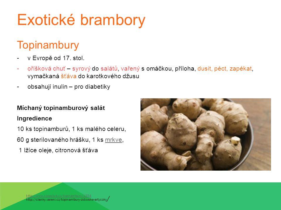 Exotické brambory Topinambury -v Evropě od 17. stol. -oříšková chuť – syrový do salátů, vařený s omáčkou, příloha, dusit, péct, zapékat, vymačkaná šťá