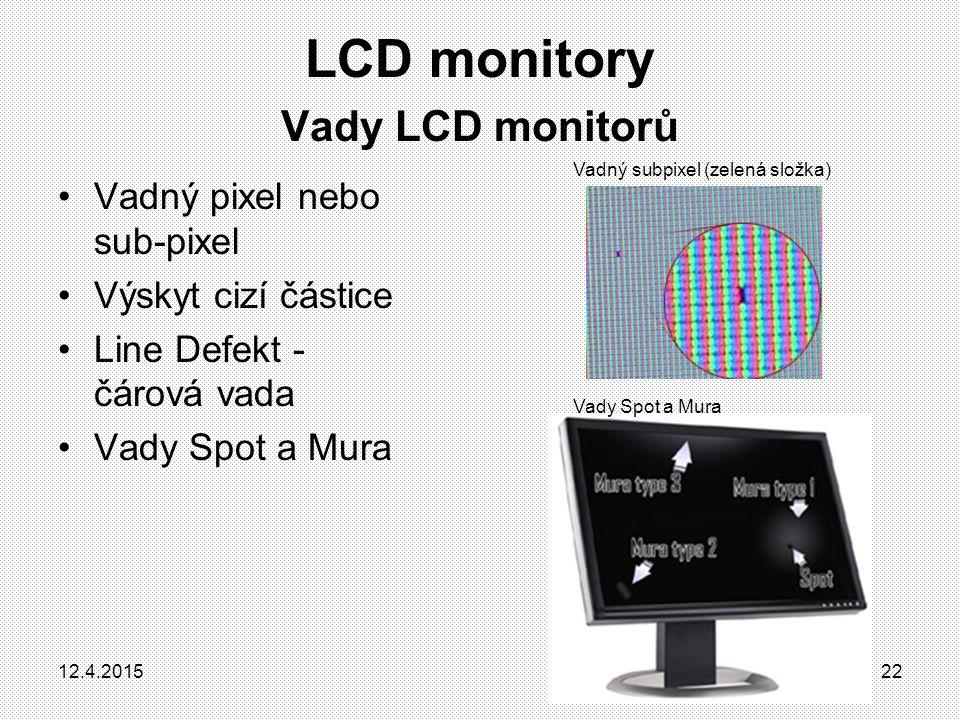 LCD monitory Vady LCD monitorů Vadný pixel nebo sub-pixel Výskyt cizí částice Line Defekt - čárová vada Vady Spot a Mura Vadný subpixel (zelená složka